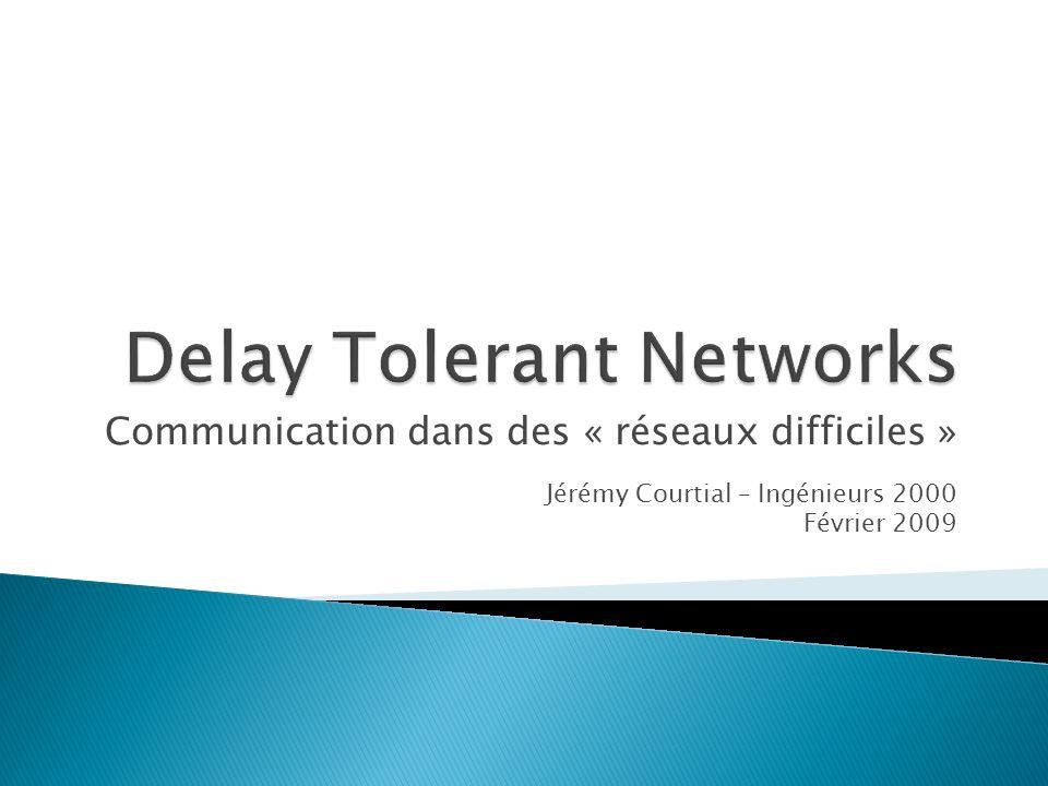 Communication dans des « réseaux difficiles » Jérémy Courtial – Ingénieurs 2000 Février 2009