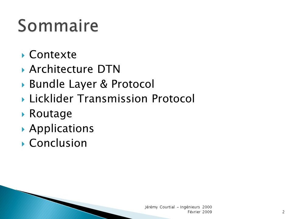 Contexte Architecture DTN Bundle Layer & Protocol Licklider Transmission Protocol Routage Applications Conclusion 2 Jérémy Courtial - Ingénieurs 2000 Février 2009