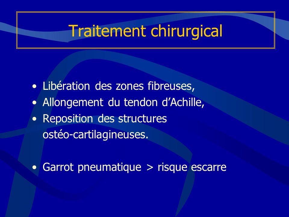 Traitement chirurgical Libération des zones fibreuses, Allongement du tendon dAchille, Reposition des structures ostéo-cartilagineuses. Garrot pneumat