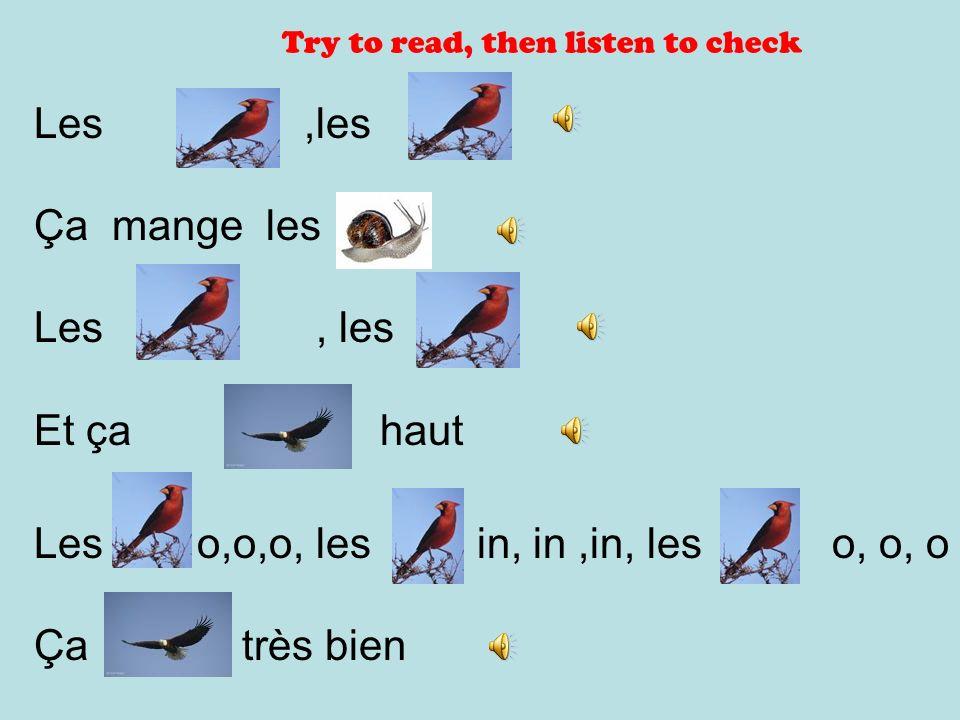 Les,les Ça mange les Les, les Et ça haut Les o,o,o, les in, in,in, les o, o, o Ça très bien Try to read, then listen to check