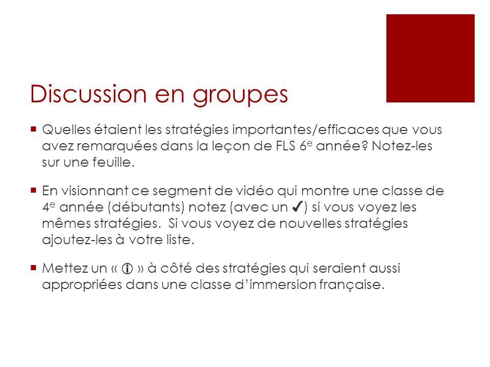 Discussion en groupes Quelles étaient les stratégies importantes/efficaces que vous avez remarquées dans la leçon de FLS 6 e année.