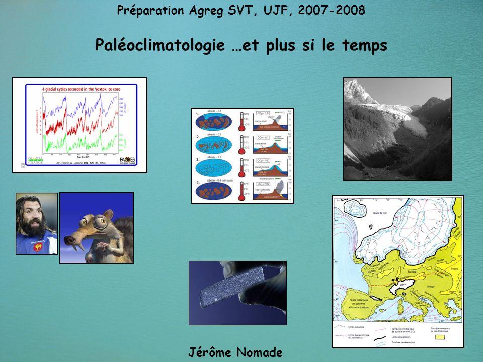 1 Paléoclimatologie …et plus si le temps Jérôme Nomade Préparation Agreg SVT, UJF, 2007-2008