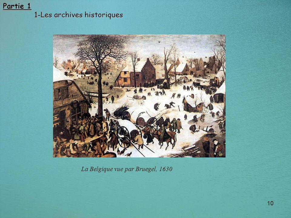 10 Partie 1 1-Les archives historiques 1-Les archives historiques La Belgique vue par Bruegel, 1630