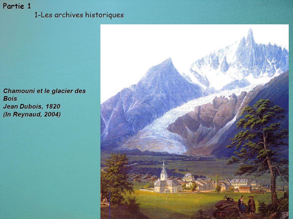 11 Partie 1 1-Les archives historiques 1-Les archives historiques Chamouni et le glacier des Bois Jean Dubois, 1820 (In Reynaud, 2004)