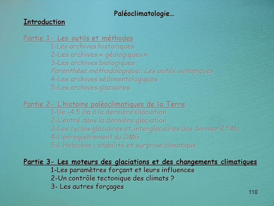 110 Paléoclimatologie…Introduction Partie 1- Les outils et méthodes 1-Les archives historiques 2-Les archives « géologiques » 3-Les archives biologiqu