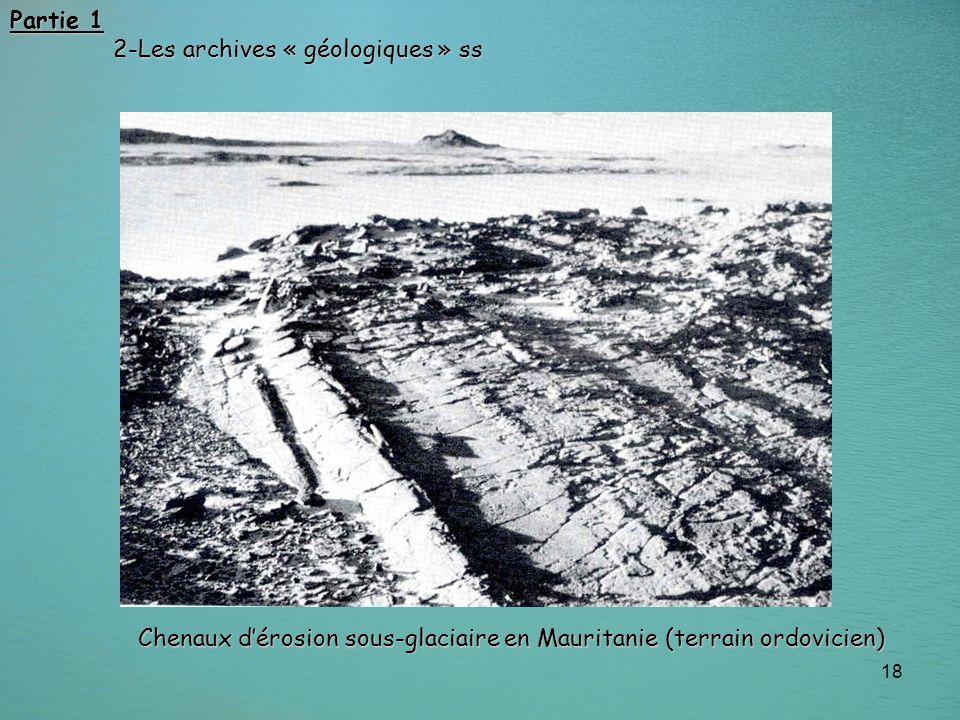 18 Partie 1 2-Les archives « géologiques » ss 2-Les archives « géologiques » ss Chenaux dérosion sous-glaciaire en Mauritanie (terrain ordovicien)