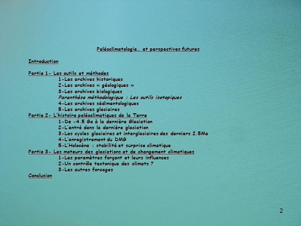 2 Paléoclimatologie… et perspectives futures Introduction Partie 1- Les outils et méthodes 1-Les archives historiques 2-Les archives « géologiques » 3