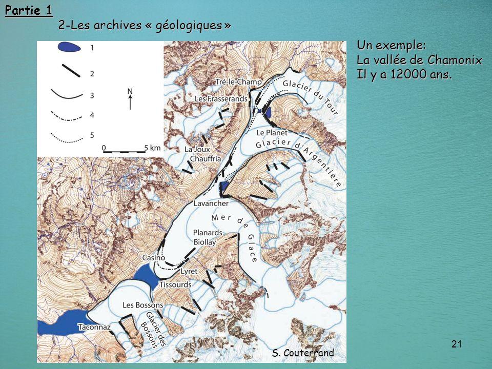 21 Partie 1 2-Les archives « géologiques » 2-Les archives « géologiques » Un exemple: La vallée de Chamonix Il y a 12000 ans. S. Couterrand
