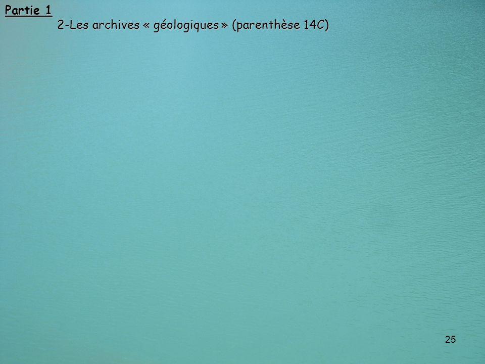 25 Partie 1 2-Les archives « géologiques » (parenthèse 14C) 2-Les archives « géologiques » (parenthèse 14C)
