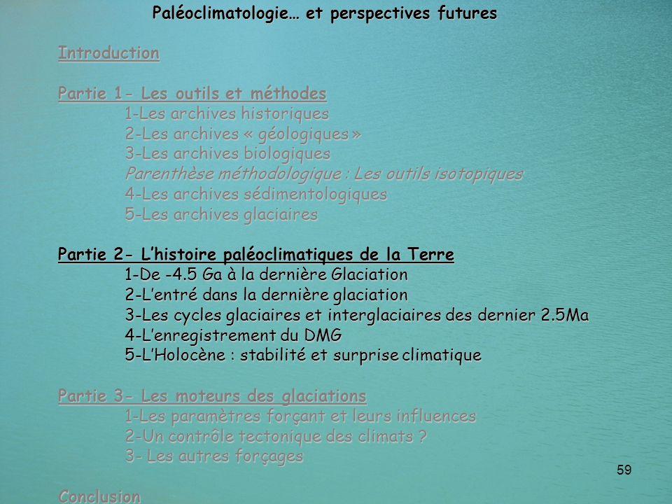 59 Paléoclimatologie… et perspectives futures Introduction Partie 1- Les outils et méthodes 1-Les archives historiques 2-Les archives « géologiques »