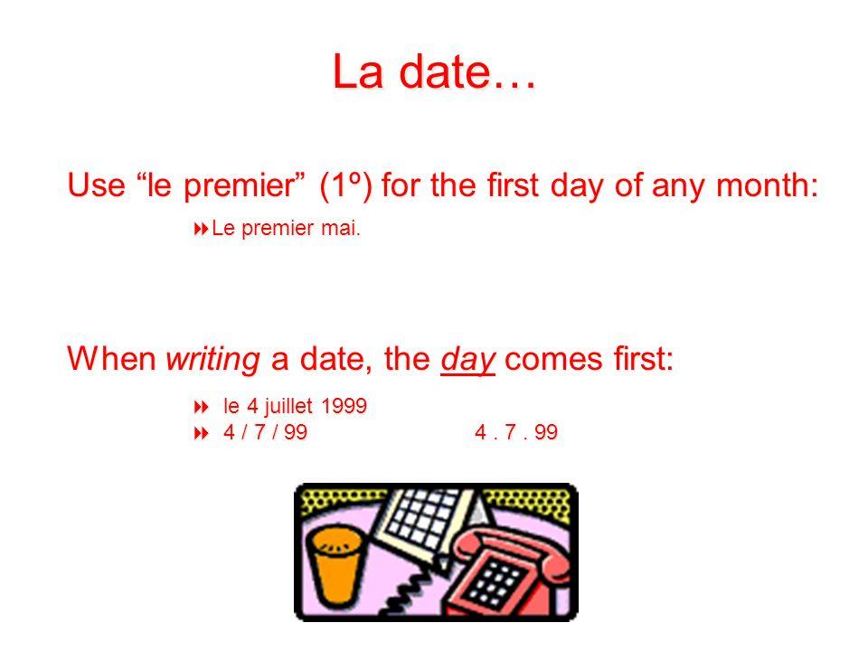 Quelle est la date aujourdhui? le + + number + + de + + month + + de + + year Mon anniversaire cest le 11 juillet. Aujouduhi cest le 16 septembre 2011