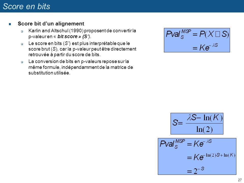 Score en bits Score bit dun alignement Karlin and Altschul (1990) proposent de convertir la p-valeur en « bit score » (S).