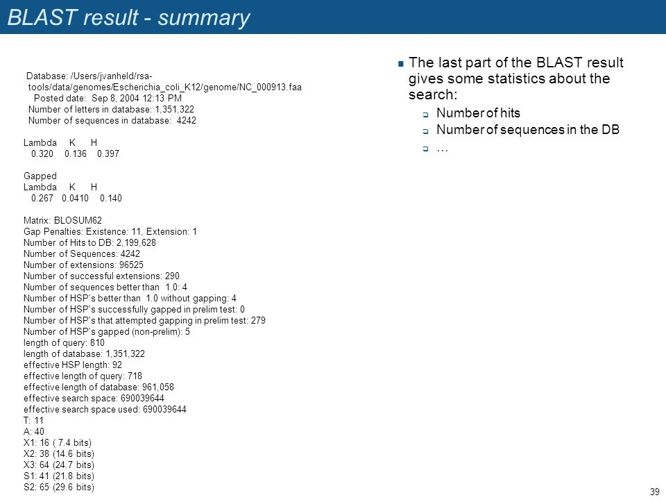 BLAST result - summary The last part of the BLAST result gives some statistics about the search: Number of hits Number of sequences in the DB … Databa