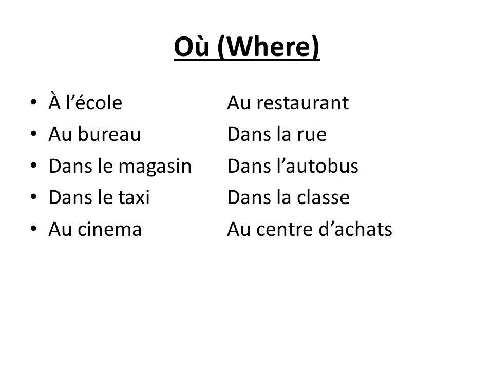 Où (Where) À lécole Au restaurant Au bureau Dans la rue Dans le magasin Dans lautobus Dans le taxi Dans la classe Au cinema Au centre dachats