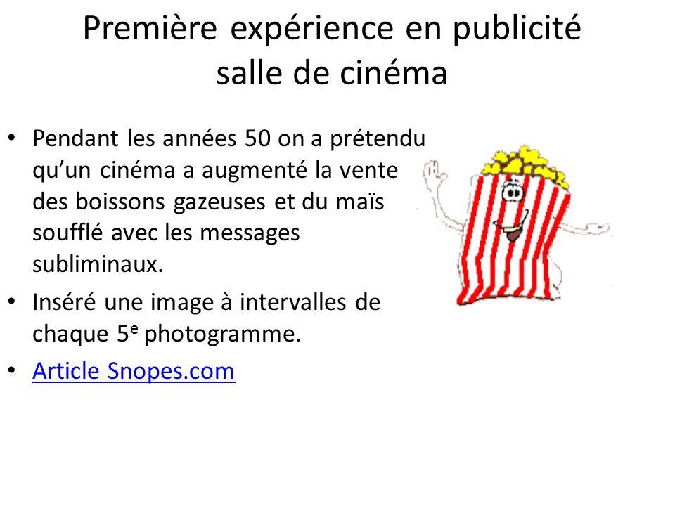 Première expérience en publicité salle de cinéma Pendant les années 50 on a prétendu quun cinéma a augmenté la vente des boissons gazeuses et du maïs soufflé avec les messages subliminaux.