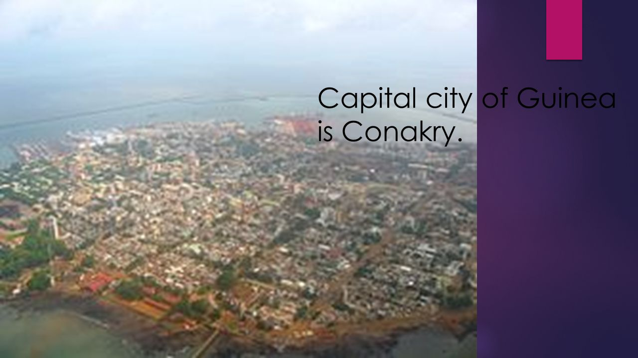 Capital city of Guinea is Conakry.