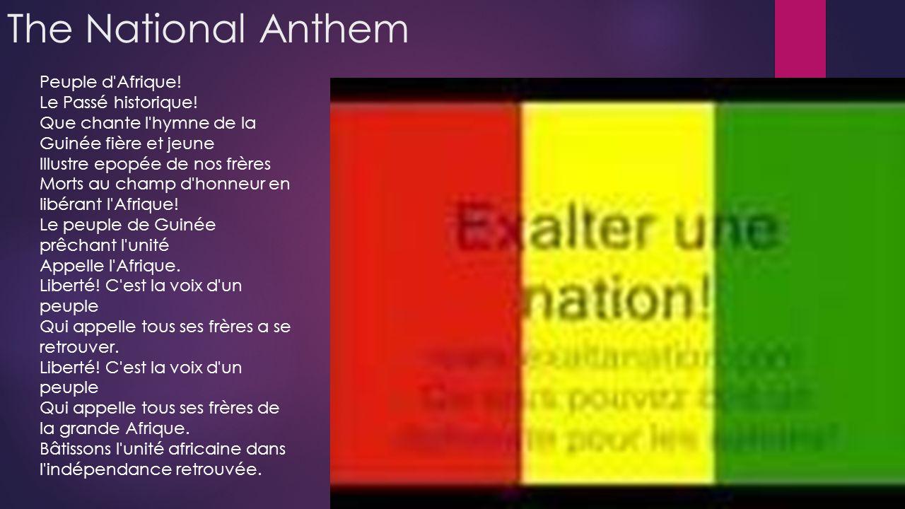 The National Anthem Peuple d'Afrique! Le Passé historique! Que chante l'hymne de la Guinée fière et jeune Illustre epopée de nos frères Morts au champ