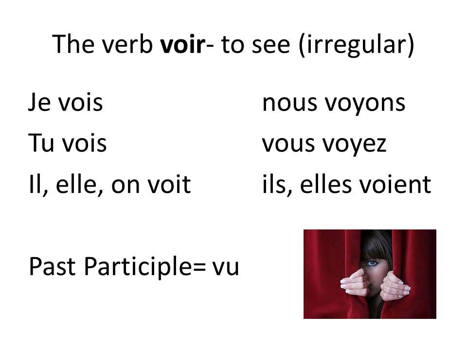 The verb voir- to see (irregular) Je vois nous voyons Tu voisvous voyez Il, elle, on voitils, elles voient Past Participle= vu