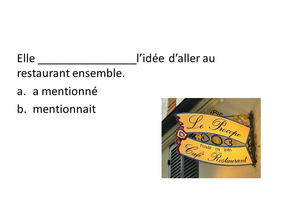 Elle ________________lidée daller au restaurant ensemble. a.a mentionné b.mentionnait