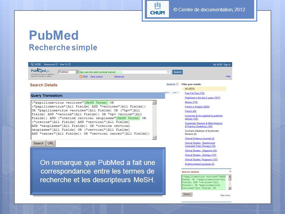 © Centre de documentation, 2012 On remarque que PubMed a fait une correspondance entre les termes de recherche et les descripteurs MeSH. PubMed Recher