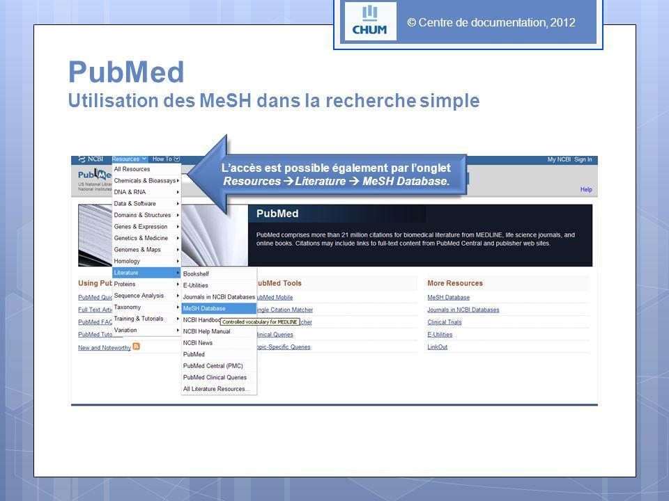 © Centre de documentation, 2012 PubMed Utilisation des MeSH dans la recherche simple Laccès est possible également par longlet Resources Literature Me