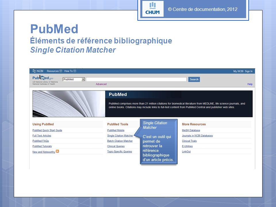 PubMed Éléments de référence bibliographique Single Citation Matcher Single Citation Matcher Cest un outil qui permet de retrouver la référence biblio