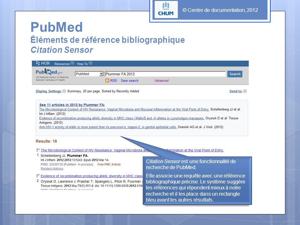 © Centre de documentation, 2012 Citation Sensor est une fonctionnalité de recherche de PubMed. Elle associe une requête avec une référence bibliograph