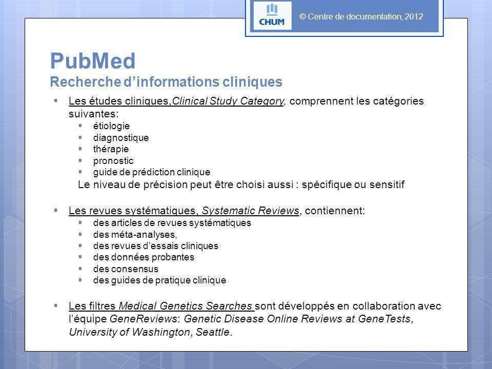 © Centre de documentation, 2012 PubMed Recherche dinformations cliniques Les études cliniques,Clinical Study Category, comprennent les catégories suiv