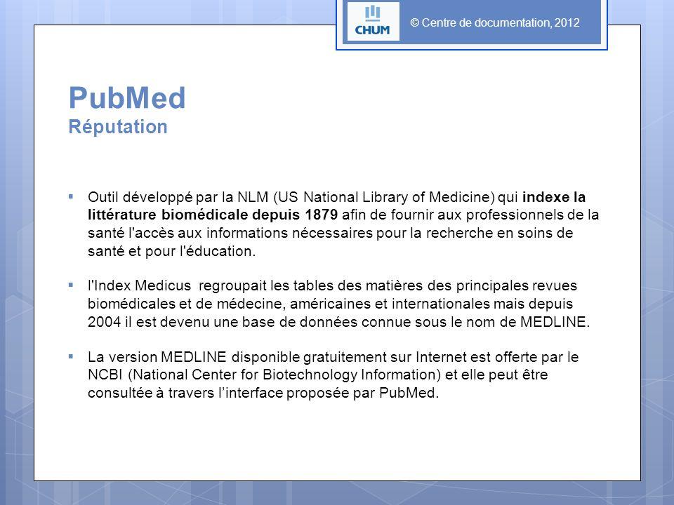 © Centre de documentation, 2012 PubMed Faire une recherche par MeSH à partir dun document précis 1.Faire la recherche à partir dun document connu, considéré pertinent 2.Chercher la description complète du document: résumé, descripteurs MeSH, etc.