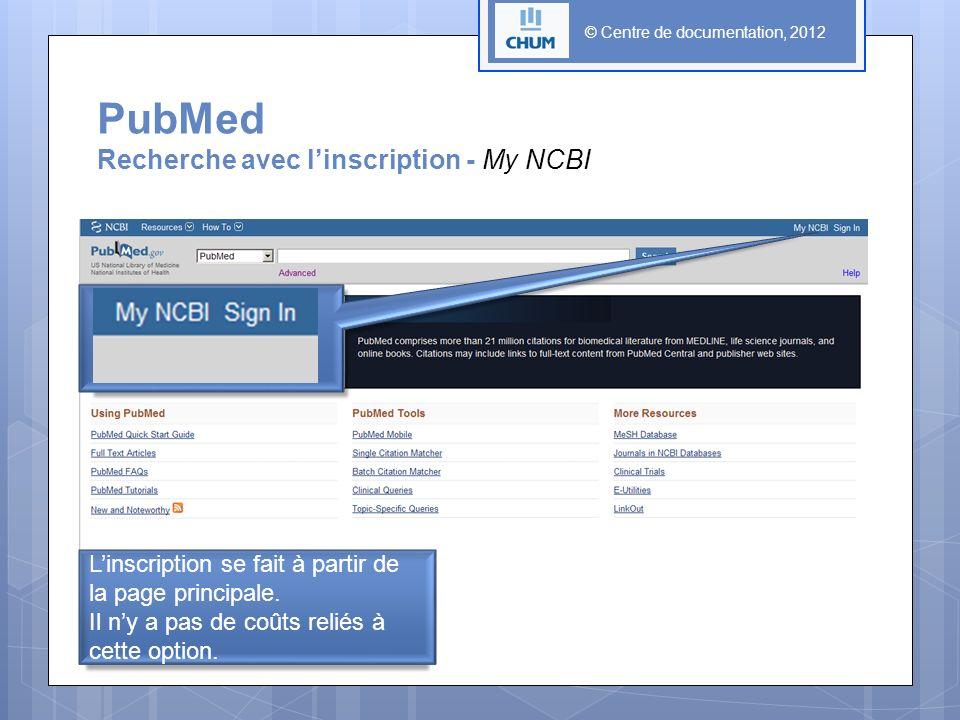 PubMed Recherche avec linscription - My NCBI Linscription se fait à partir de la page principale. Il ny a pas de coûts reliés à cette option.