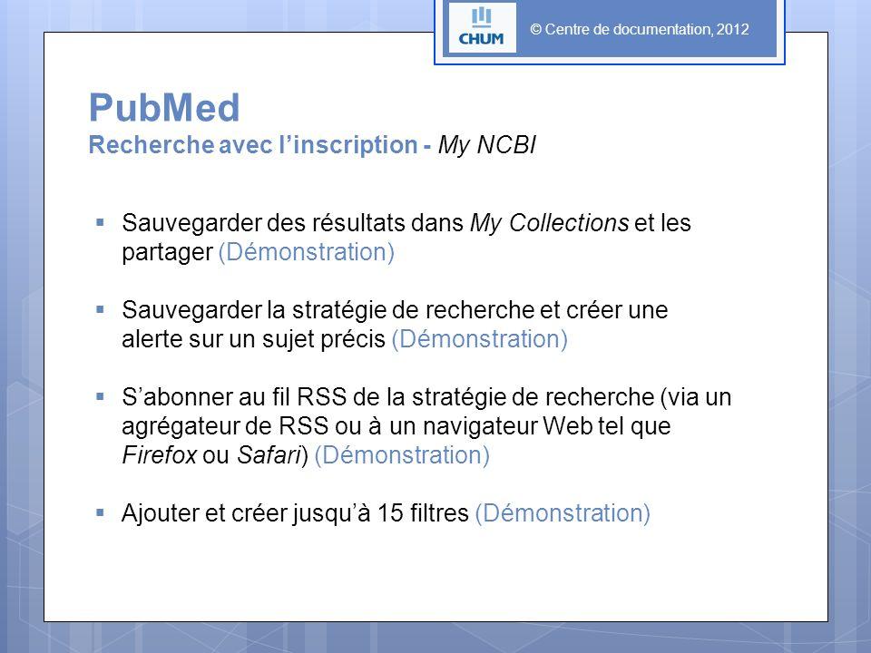 © Centre de documentation, 2012 PubMed Recherche avec linscription - My NCBI Sauvegarder des résultats dans My Collections et les partager (Démonstrat