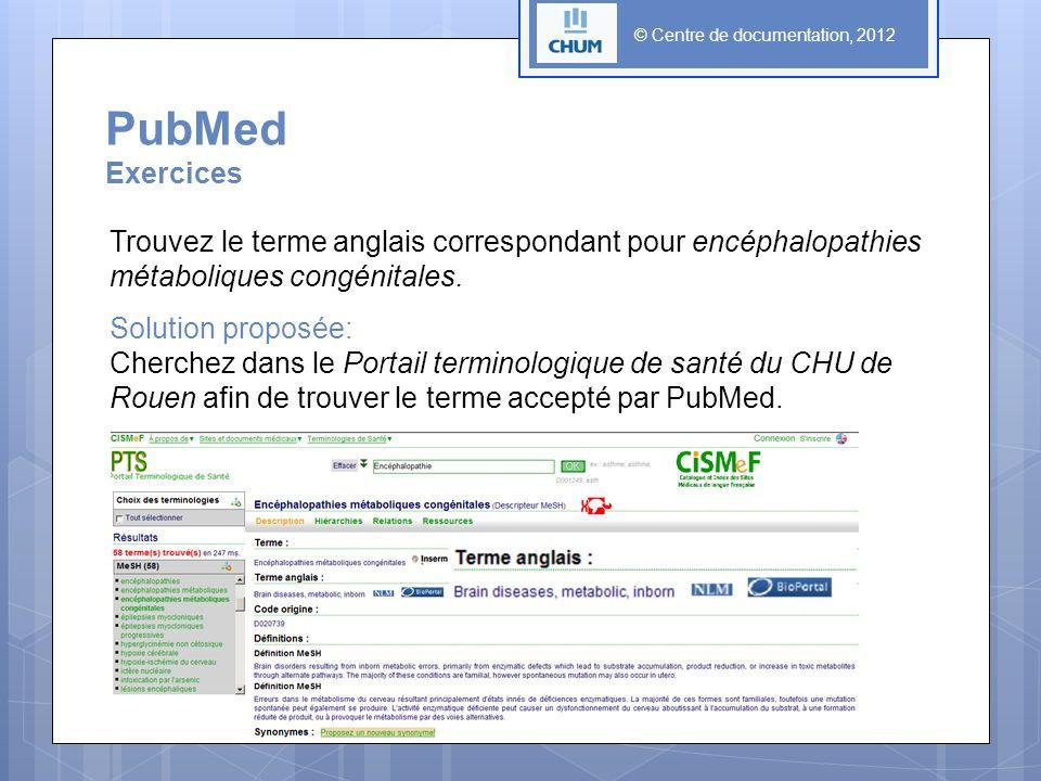 PubMed Exercices Trouvez le terme anglais correspondant pour encéphalopathies métaboliques congénitales. Solution proposée: Cherchez dans le Portail t