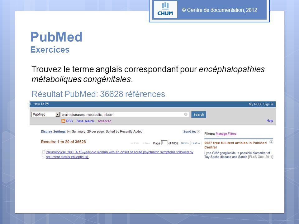 © Centre de documentation, 2012 PubMed Exercices Trouvez le terme anglais correspondant pour encéphalopathies métaboliques congénitales. Résultat PubM