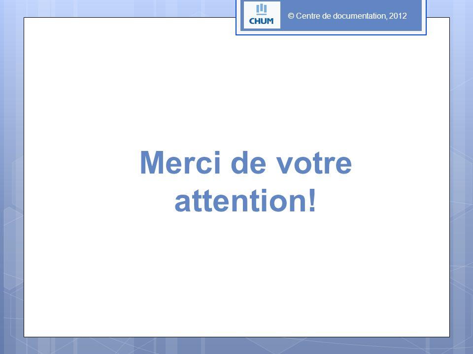 © Centre de documentation, 2012 Merci de votre attention!