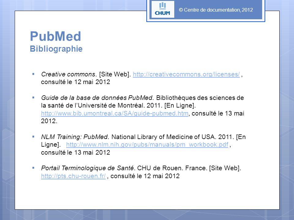 © Centre de documentation, 2012 PubMed Bibliographie Creative commons. [Site Web]. http://creativecommons.org/licenses/, consulté le 12 mai 2012http:/