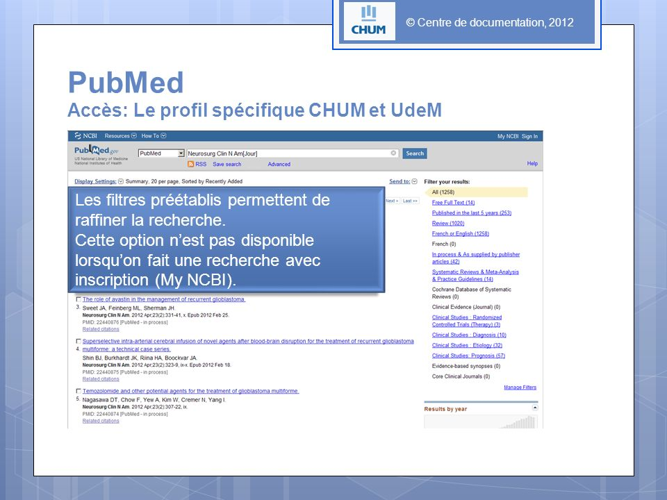 © Centre de documentation, 2012 PubMed Accès: Le profil spécifique CHUM et UdeM Les filtres préétablis permettent de raffiner la recherche.