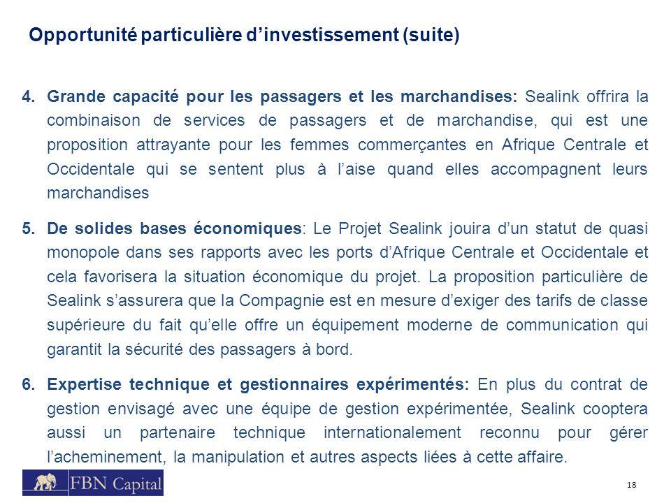 Opportunité particulière dinvestissement (suite) 18 4.Grande capacité pour les passagers et les marchandises: Sealink offrira la combinaison de servic