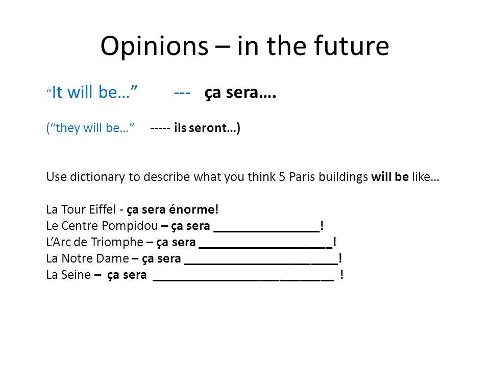 Opinions – in the future It will be… --- ça sera….