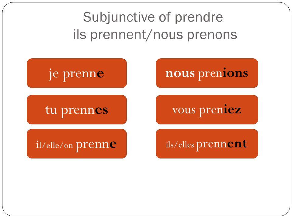 Subjunctive of prendre ils prennent/nous prenons je prenne tu prennes i l/elle/on prenne nous prenions vous preniez ils/elles prennent