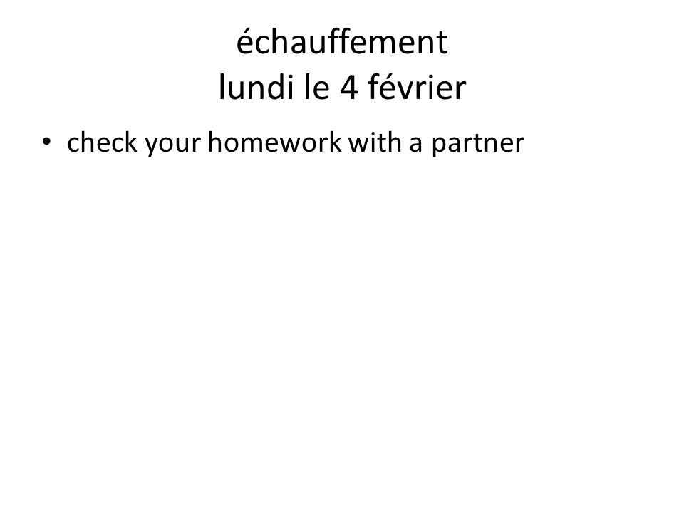 échauffement lundi le 4 février check your homework with a partner