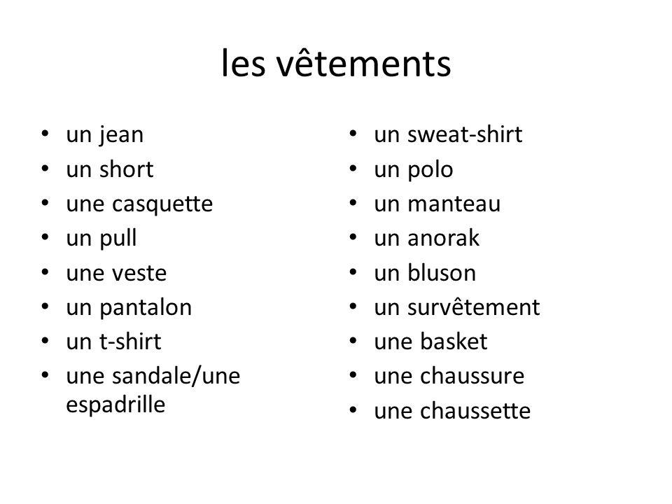 les vêtements un jean un short une casquette un pull une veste un pantalon un t-shirt une sandale/une espadrille un sweat-shirt un polo un manteau un