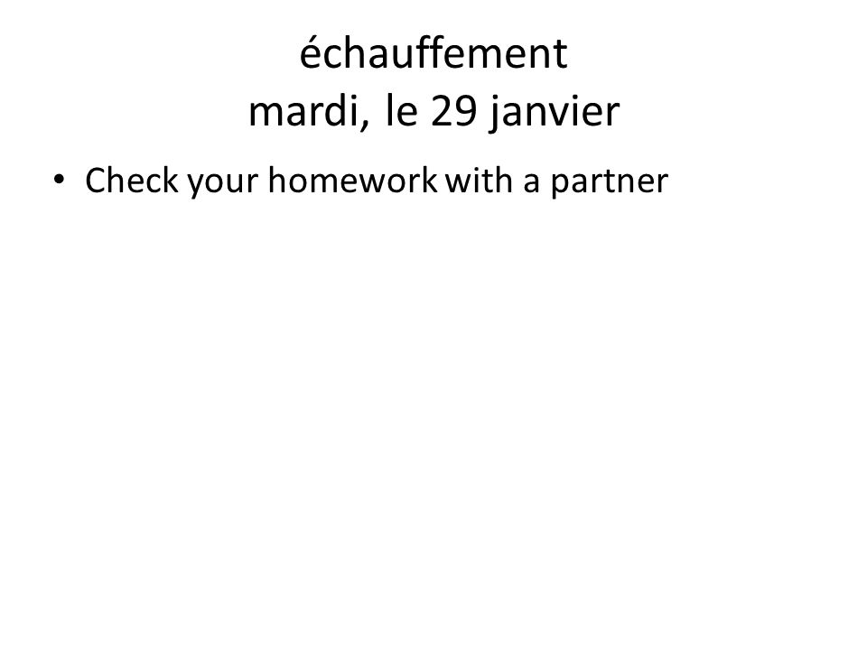 échauffement mardi, le 29 janvier Check your homework with a partner