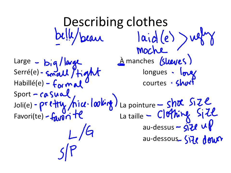 Describing clothes Large Serré(e) Habillé(e) Sport Joli(e) Favori(te) À manches longues courtes La pointure La taille au-dessus au-dessous