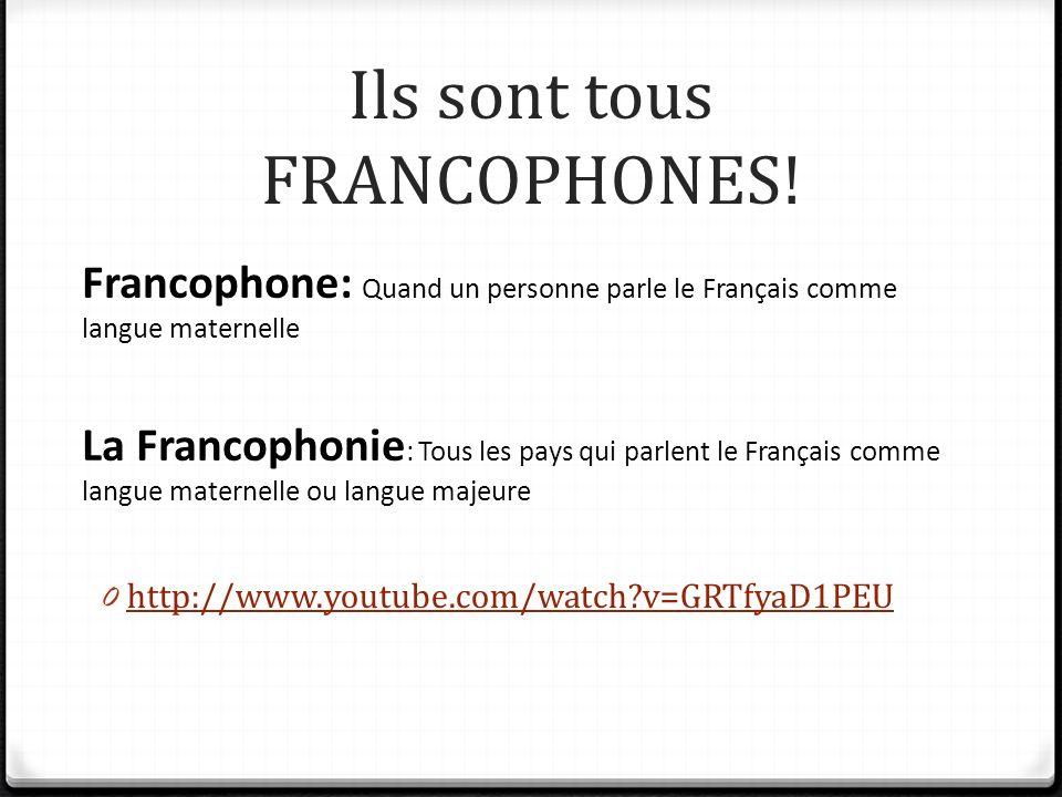 Ils sont tous FRANCOPHONES.