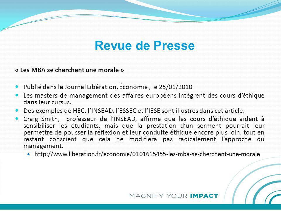 Revue de Presse « Les MBA se cherchent une morale » Publié dans le Journal Libération, Économie, le 25/01/2010 Les masters de management des affaires