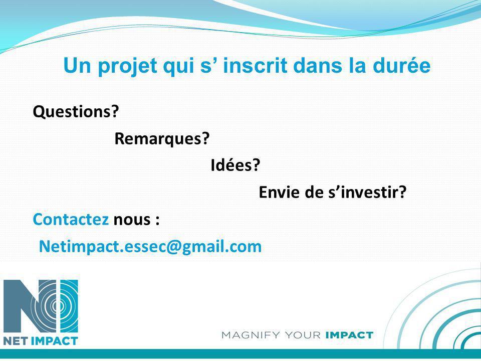 Un projet qui s inscrit dans la durée Questions? Remarques? Idées? Envie de sinvestir? Contactez nous : Netimpact.essec@gmail.com