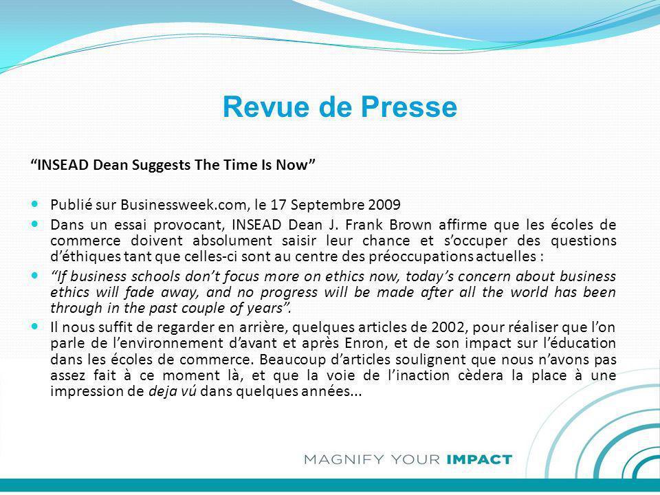Revue de Presse INSEAD Dean Suggests The Time Is Now Publié sur Businessweek.com, le 17 Septembre 2009 Dans un essai provocant, INSEAD Dean J. Frank B