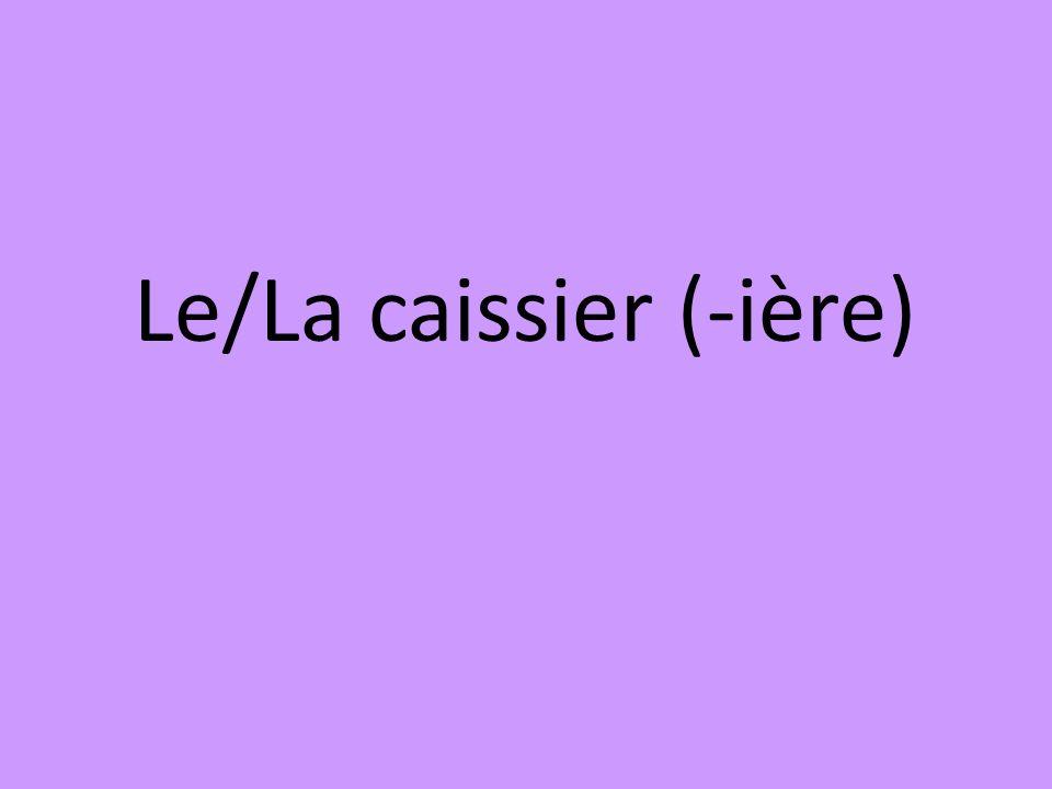 Le/La caissier (-ière)