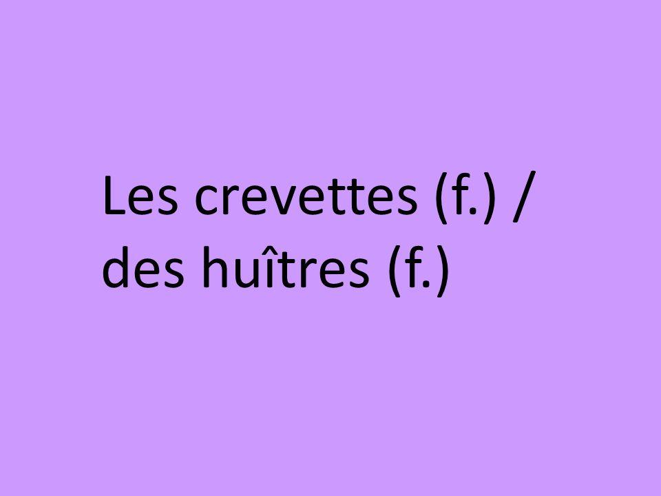 Les crevettes (f.) / des huîtres (f.)