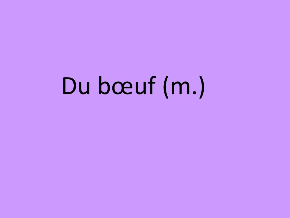Du bœuf (m.)